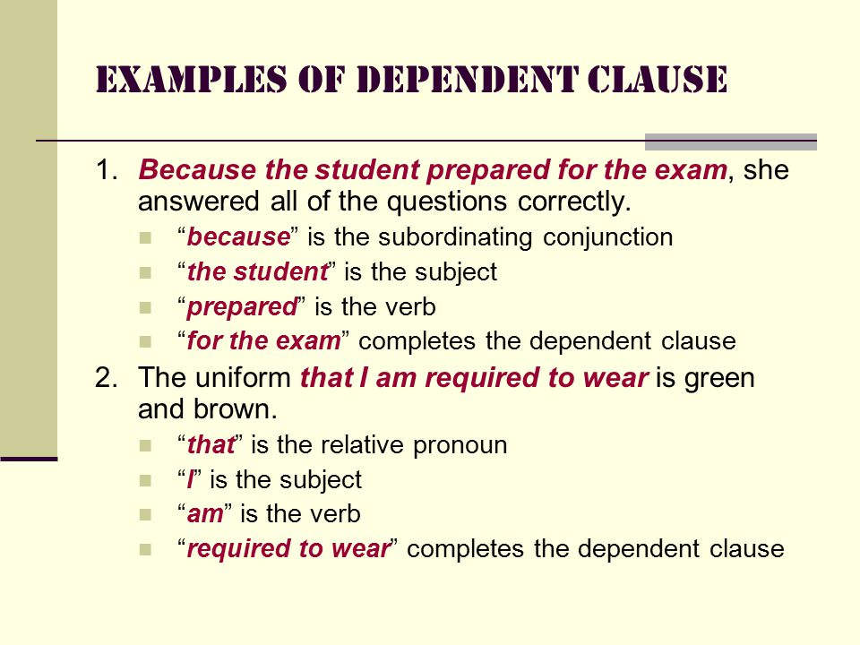 Examples of Dependent Clause 1.Because the student prepared for the exam, she answered all of the questions correctly.