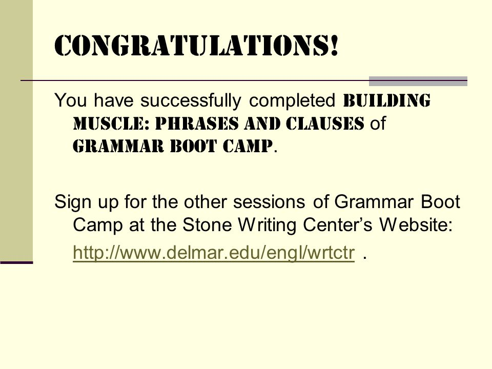Congratulations! You have successfully completed Building Muscle: Phrases and Clauses of Grammar Boot Camp. Sign up for the other sessions of Grammar
