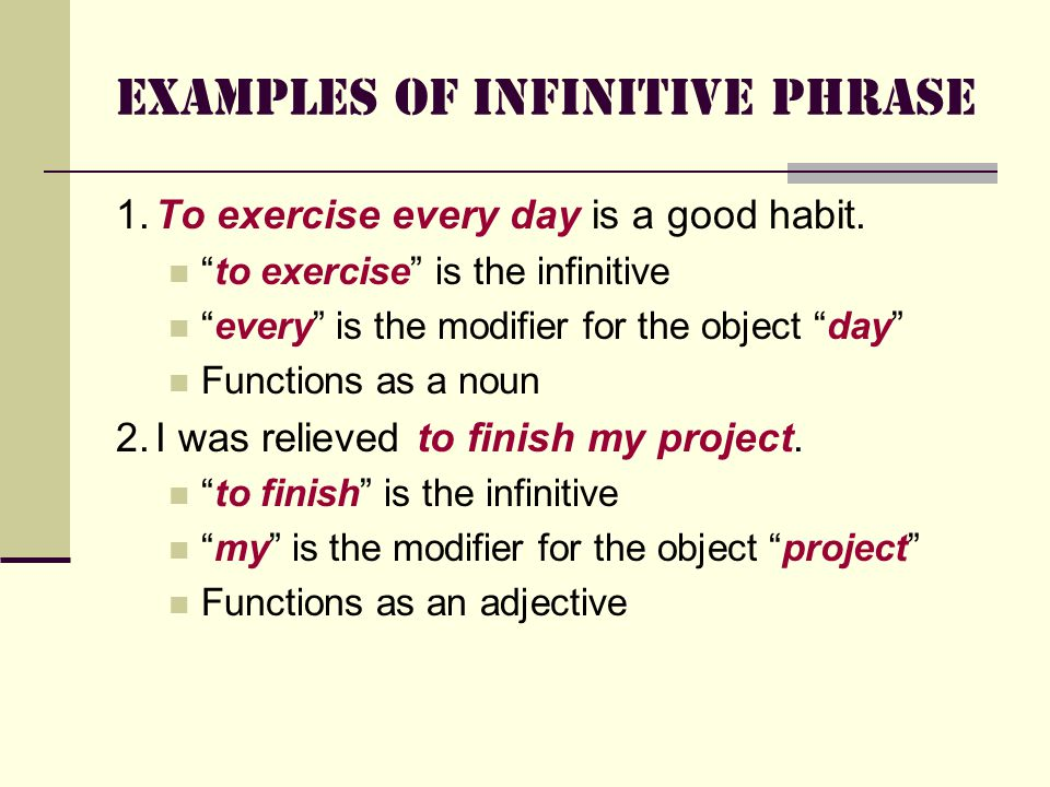 Examples of Infinitive Phrase 1.To exercise every day is a good habit.