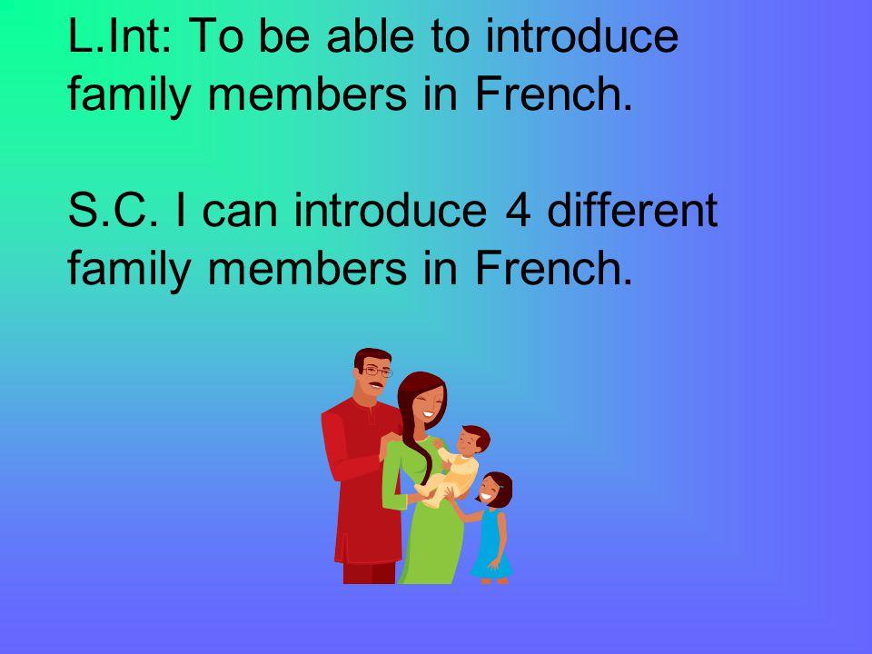 L.Int: To be able to introduce family members in French.