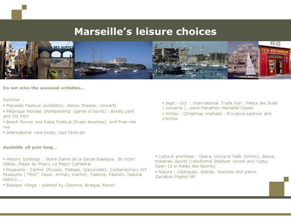 Incentive activities  Nautical races, scuba diving and fishing  Golf, rock-climbing, petanque competitions, hiking, ATV  City pedestrian rallies, treasure hunts, murder parties  Cultural visits, Provence wine and food tasting, artistic challenges