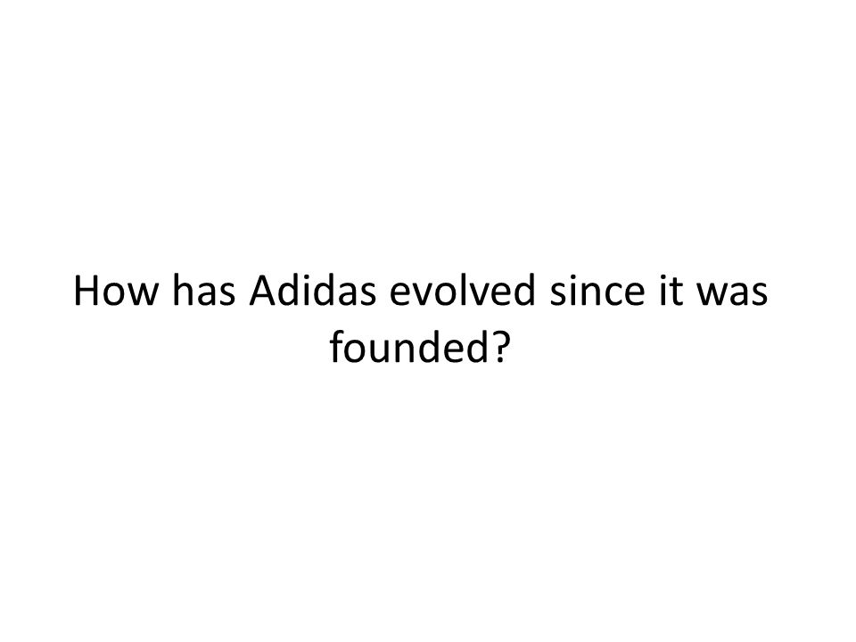How has Adidas evolved since it was founded?