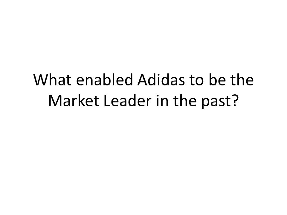What enabled Adidas to be the Market Leader in the past?