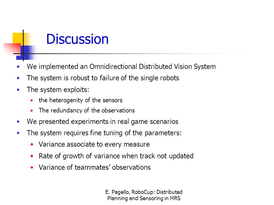 E. Pagello, RoboCup: Distributed Planning and Sensoring in MRS Discussion We implemented an Omnidirectional Distributed Vision System The system is ro