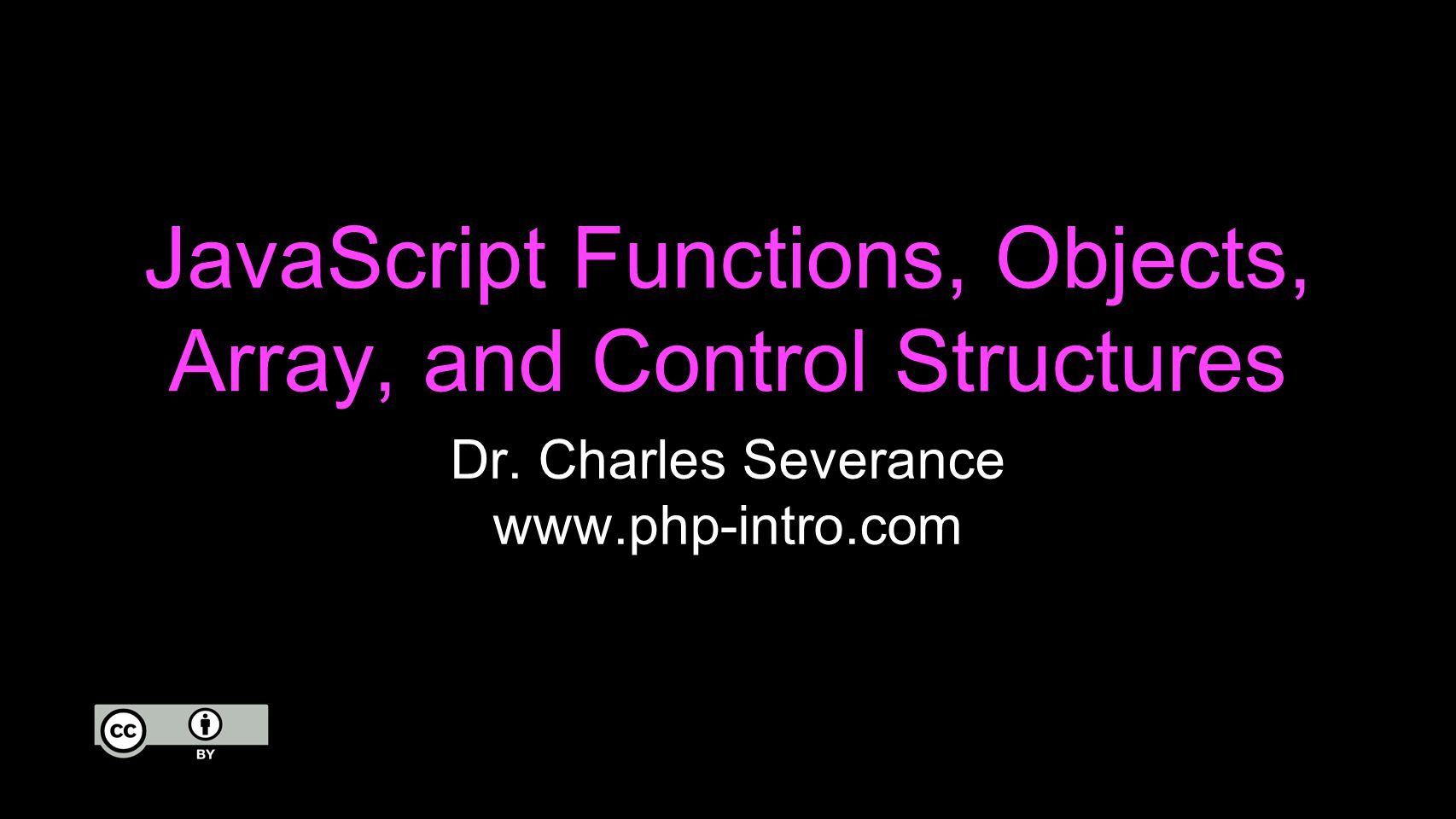 JavaScript Functions, Objects, Array, and Control Structures Dr.