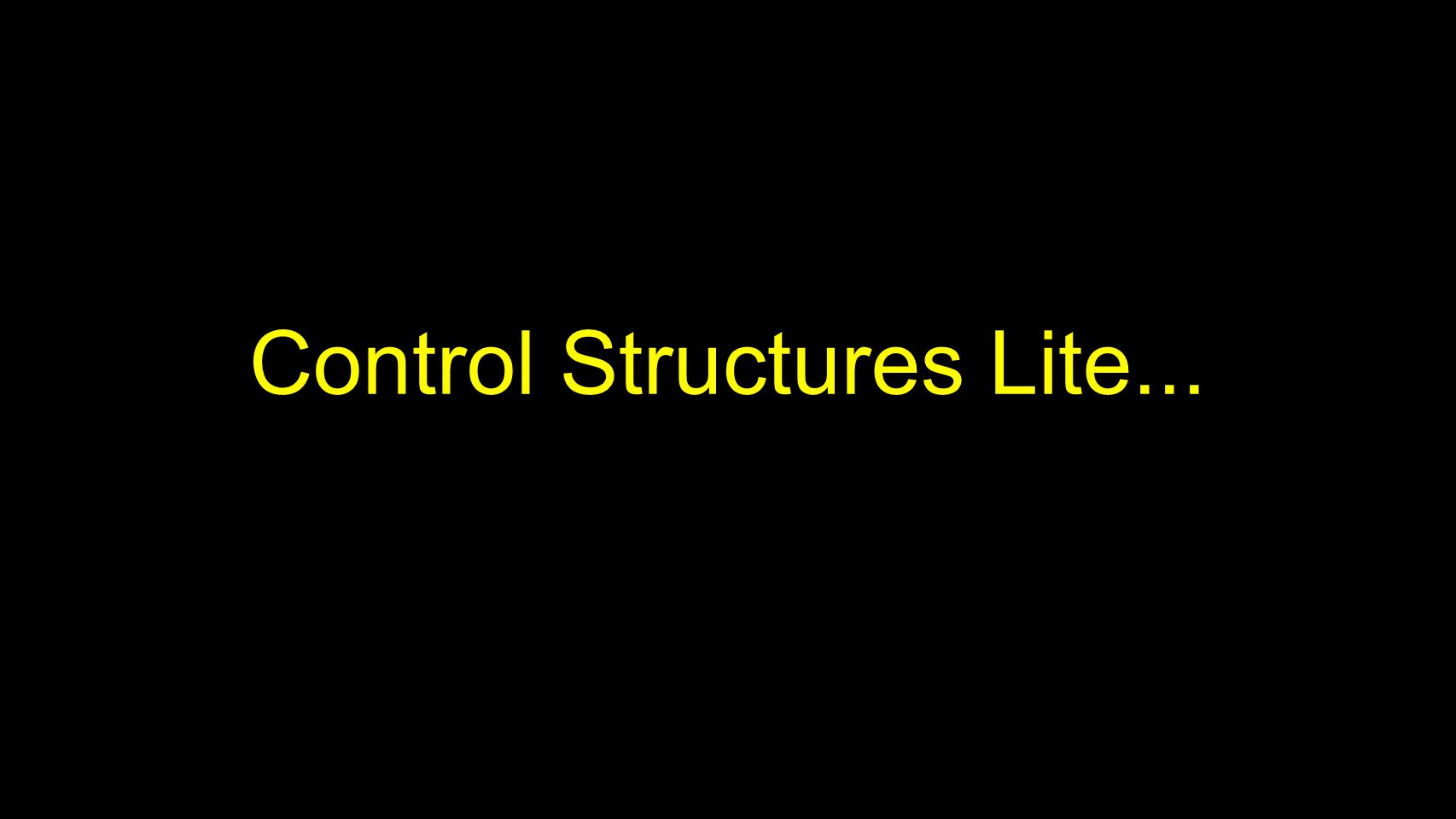 Control Structures Lite...
