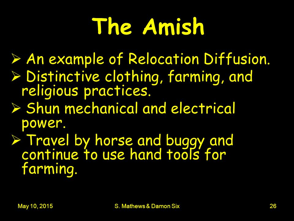 May 10, 2015S. Mathews & Damon Six26 The Amish  An example of Relocation Diffusion.