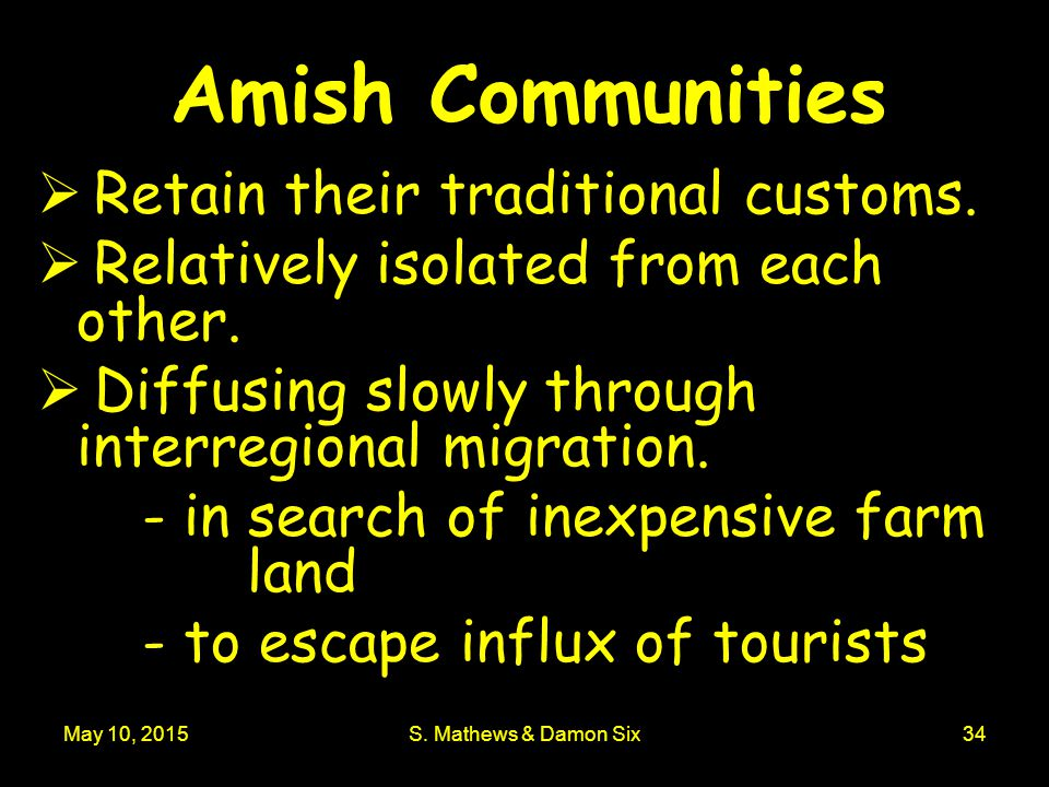 May 10, 2015S. Mathews & Damon Six34 Amish Communities  Retain their traditional customs.
