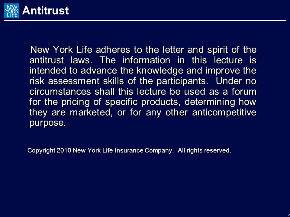 Antitrust New York Life adheres to the letter and spirit of the antitrust laws.