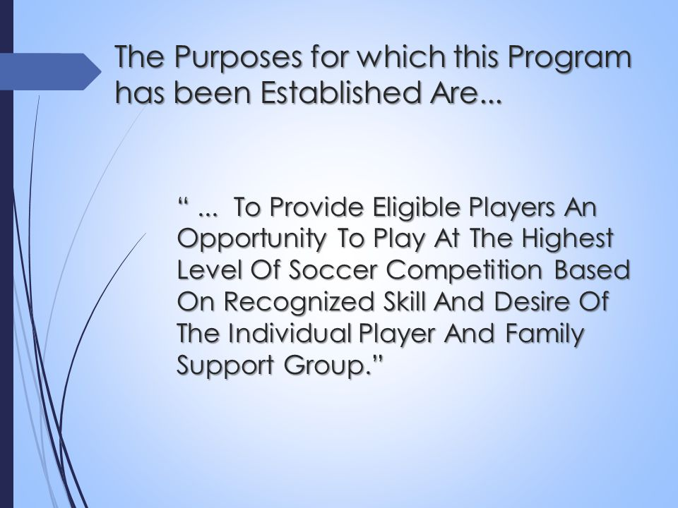 """""""... To Provide Eligible Players An Opportunity To Play At The Highest Level Of Soccer Competition Based On Recognized Skill And Desire Of The Individ"""