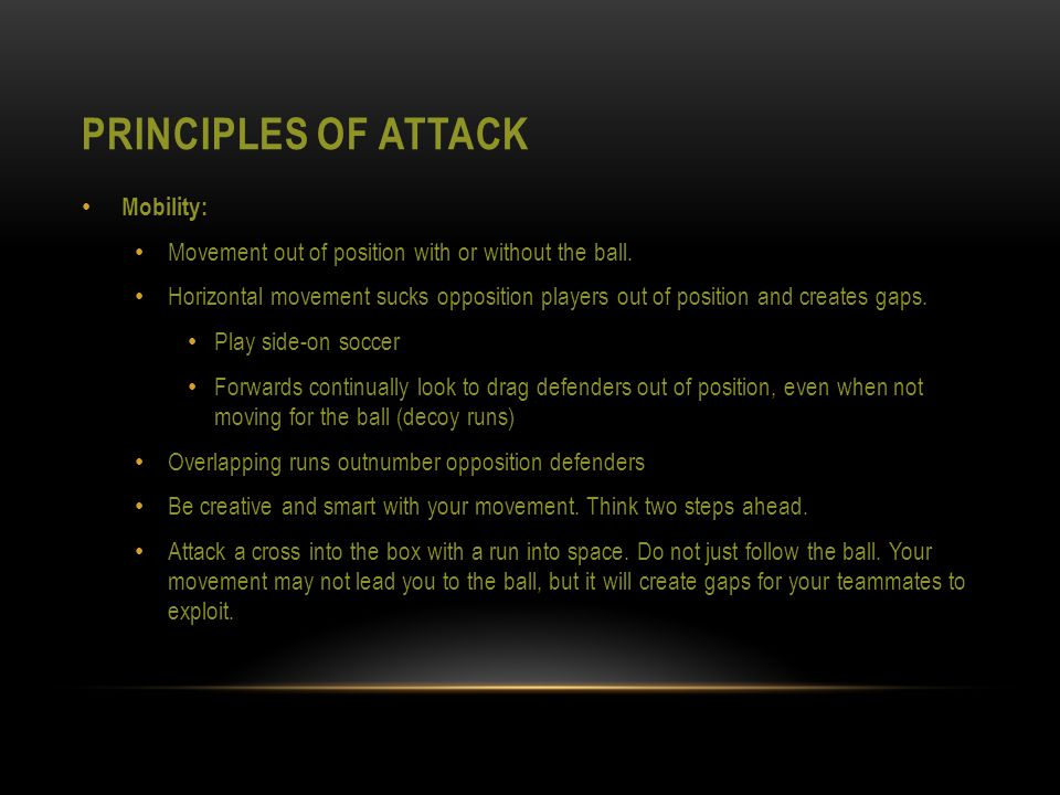 PRINCIPLES OF ATTACK Mobility: Movement out of position with or without the ball.