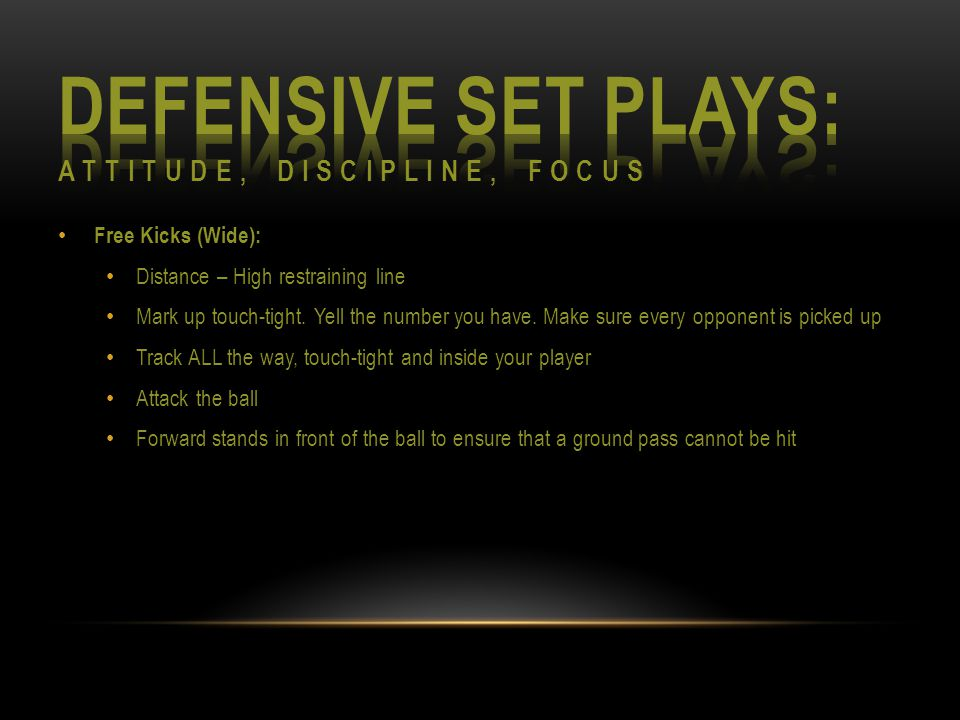 Free Kicks (Wide): Distance – High restraining line Mark up touch-tight.