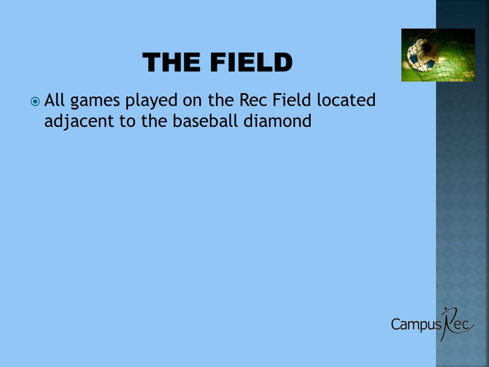  All games played on the Rec Field located adjacent to the baseball diamond