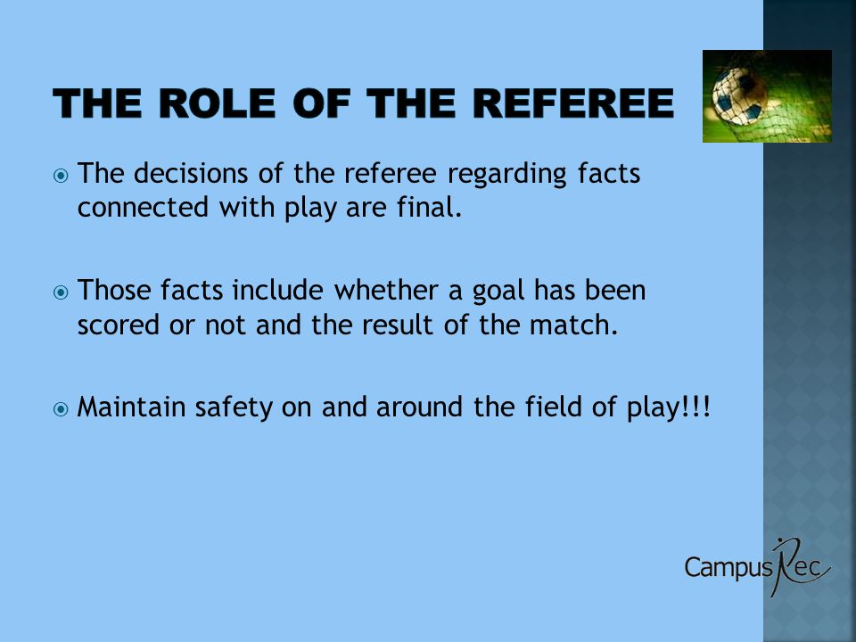  The decisions of the referee regarding facts connected with play are final.