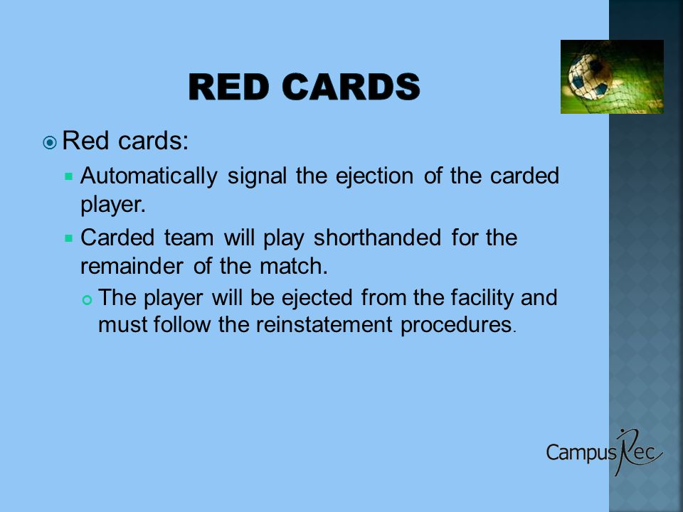  Red cards:  Automatically signal the ejection of the carded player.