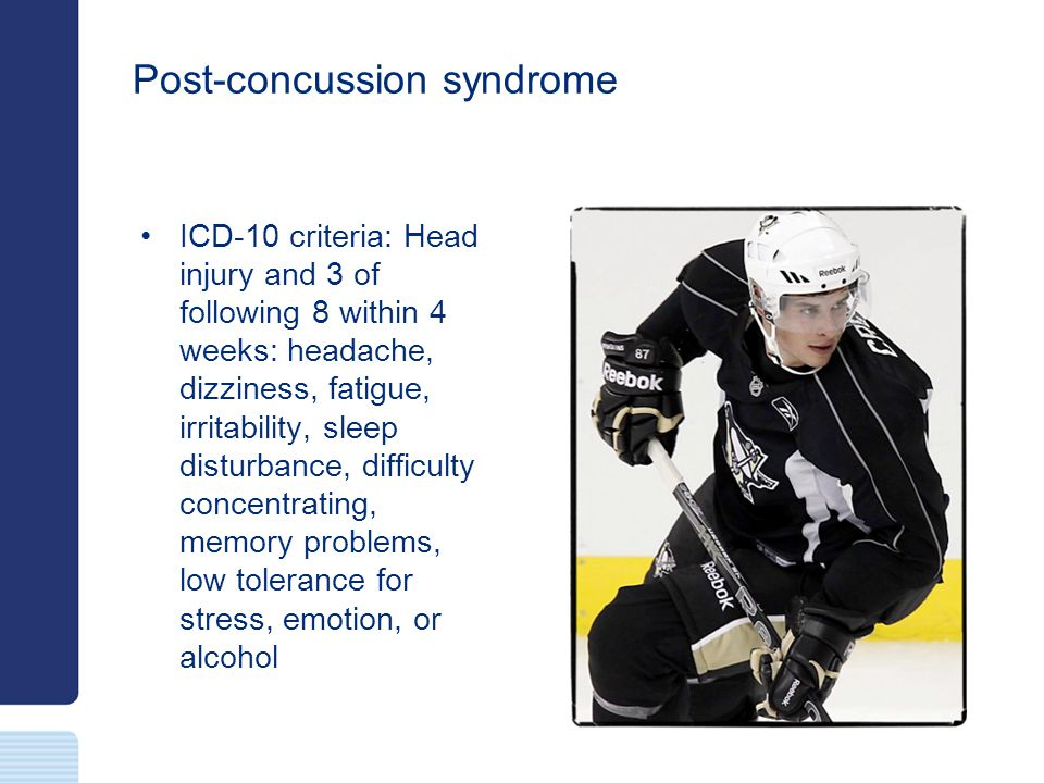 Post-concussion syndrome ICD-10 criteria: Head injury and 3 of following 8 within 4 weeks: headache, dizziness, fatigue, irritability, sleep disturban