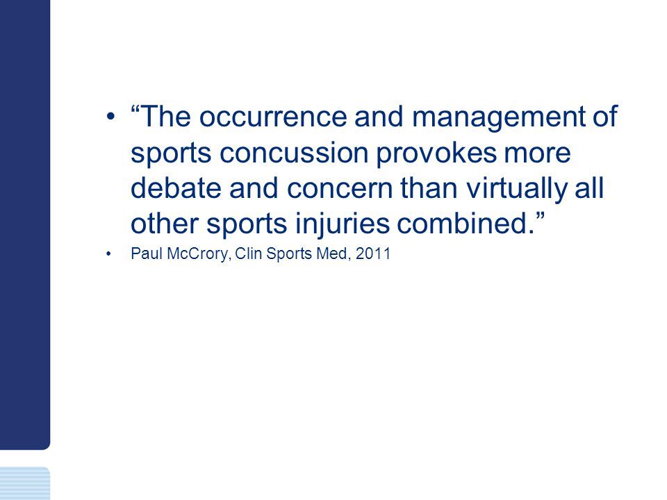 Objectives Discuss the epidemiology and pathophysiology of concussion Discuss short and long term implications of concussion Discuss the role of neurocognitive testing in concussion Discuss management of sports related concussion, with attention to return to play issues Discuss issues surrounding the current and future approach to concussion