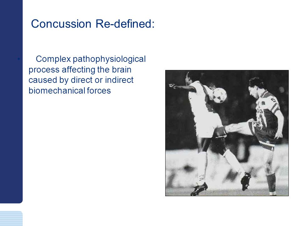 Concussion Re-defined: Complex pathophysiological process affecting the brain caused by direct or indirect biomechanical forces