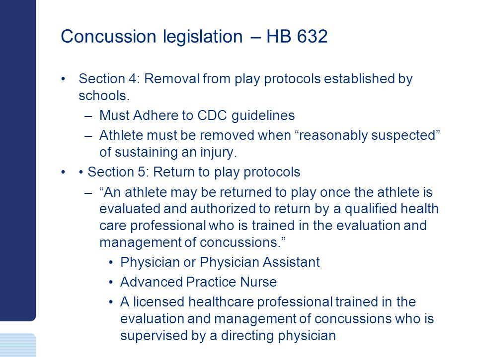 Concussion legislation – HB 632 Section 4: Removal from play protocols established by schools. –Must Adhere to CDC guidelines –Athlete must be removed