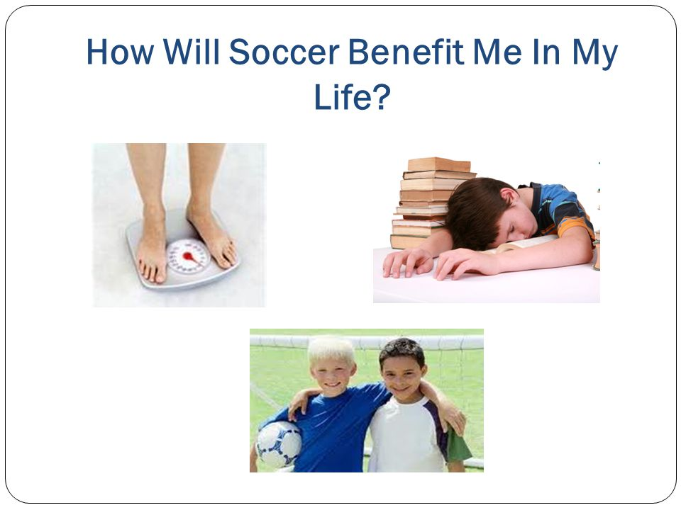 How Will Soccer Benefit Me In My Life?