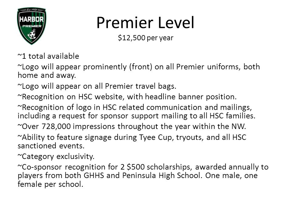 Premier Level $12,500 per year ~1 total available ~Logo will appear prominently (front) on all Premier uniforms, both home and away.