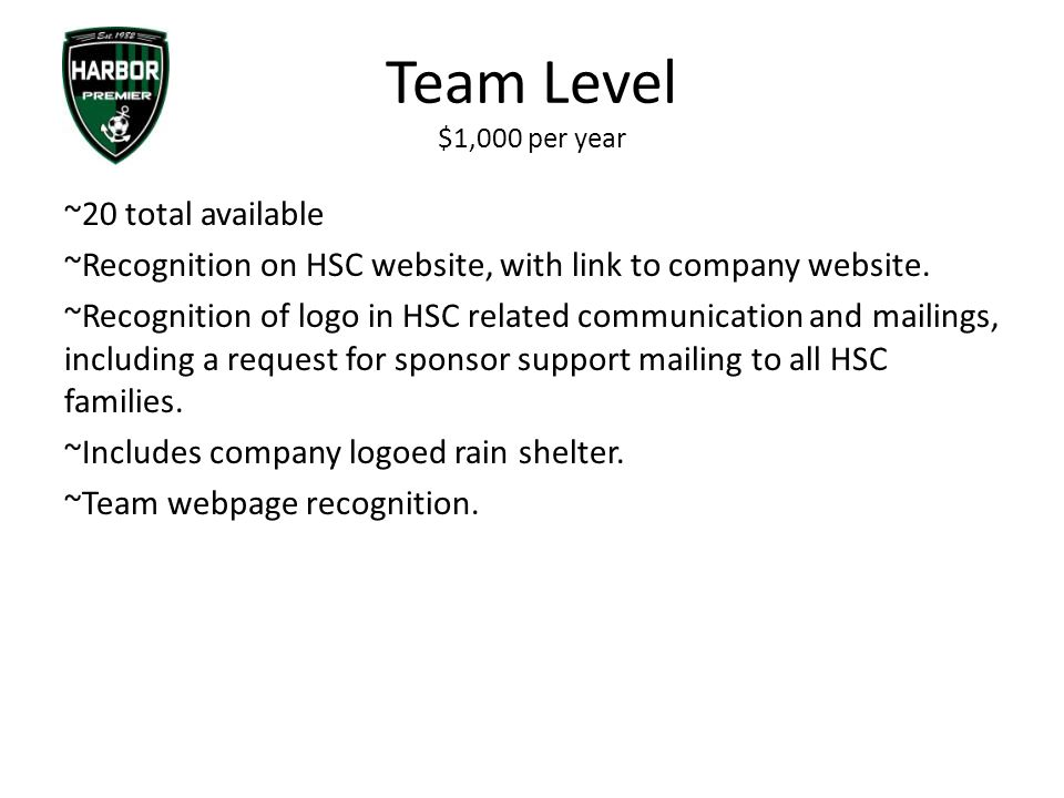 Team Level $1,000 per year ~20 total available ~Recognition on HSC website, with link to company website.