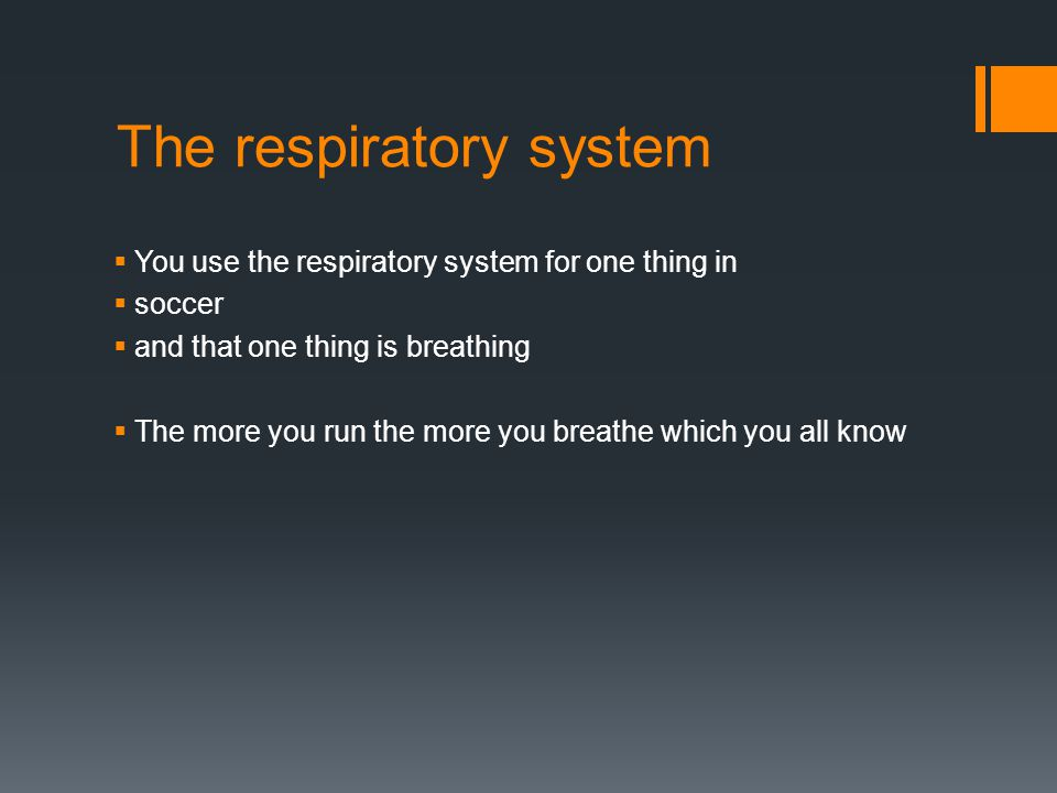 The respiratory system  You use the respiratory system for one thing in  soccer  and that one thing is breathing  The more you run the more you breathe which you all know