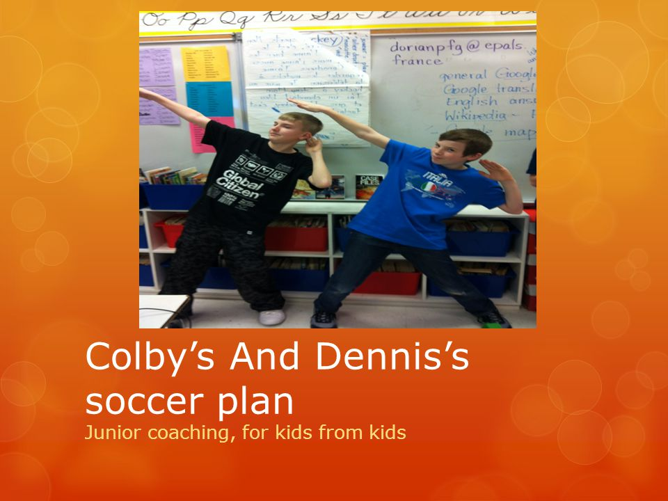 Colby's And Dennis's soccer plan Junior coaching, for kids from kids
