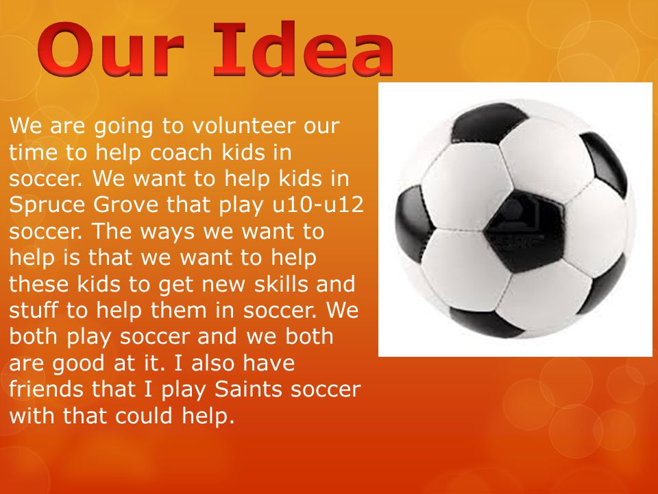 We are going to volunteer our time to help coach kids in soccer.