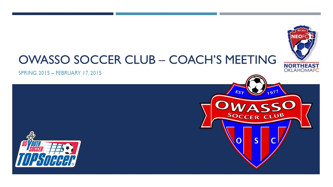 OWASSO SOCCER CLUB – COACH'S MEETING SPRING 2015 – FEBRUARY 17, 2015