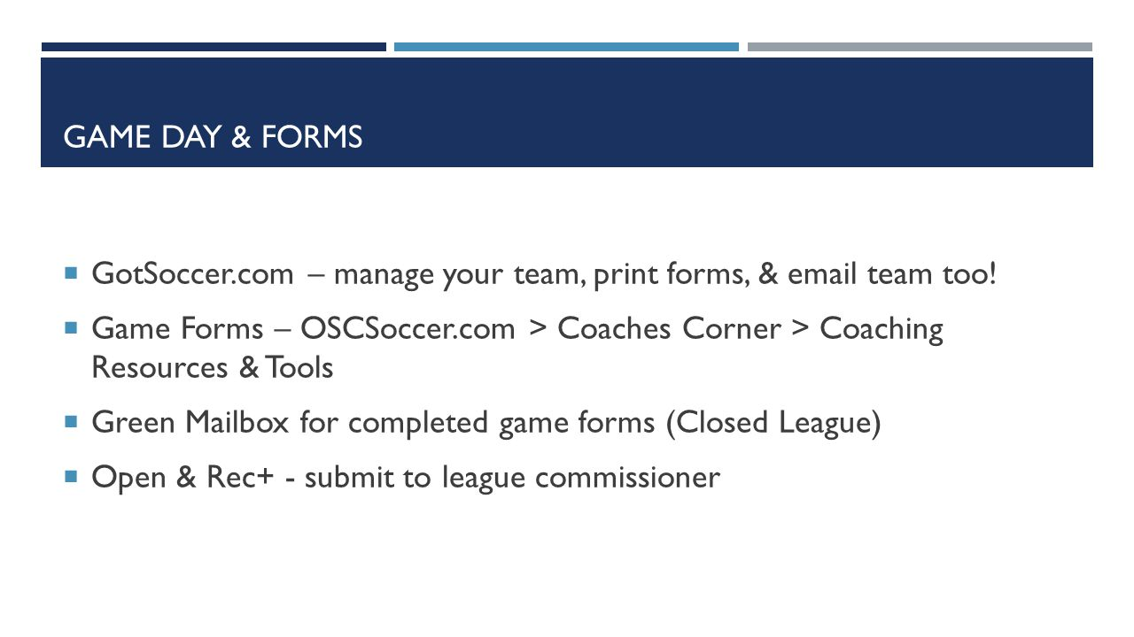 GAME DAY & FORMS  GotSoccer.com – manage your team, print forms, & email team too.