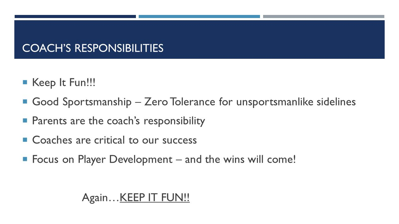 COACH'S RESPONSIBILITIES  Keep It Fun!!.