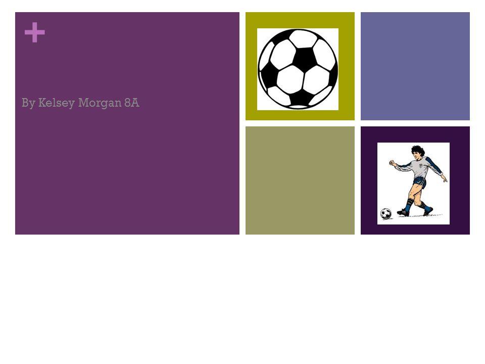 + Soccer By Kelsey Morgan 8A