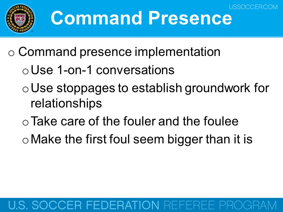 Command Presence o Command presence implementation o Use 1-on-1 conversations o Use stoppages to establish groundwork for relationships o Take care of