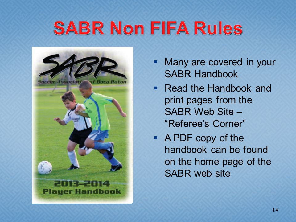  Many are covered in your SABR Handbook  Read the Handbook and print pages from the SABR Web Site – Referee's Corner  A PDF copy of the handbook can be found on the home page of the SABR web site 14