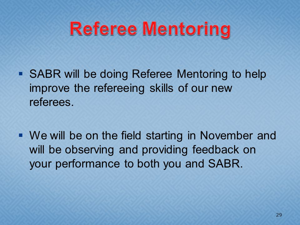  SABR will be doing Referee Mentoring to help improve the refereeing skills of our new referees.