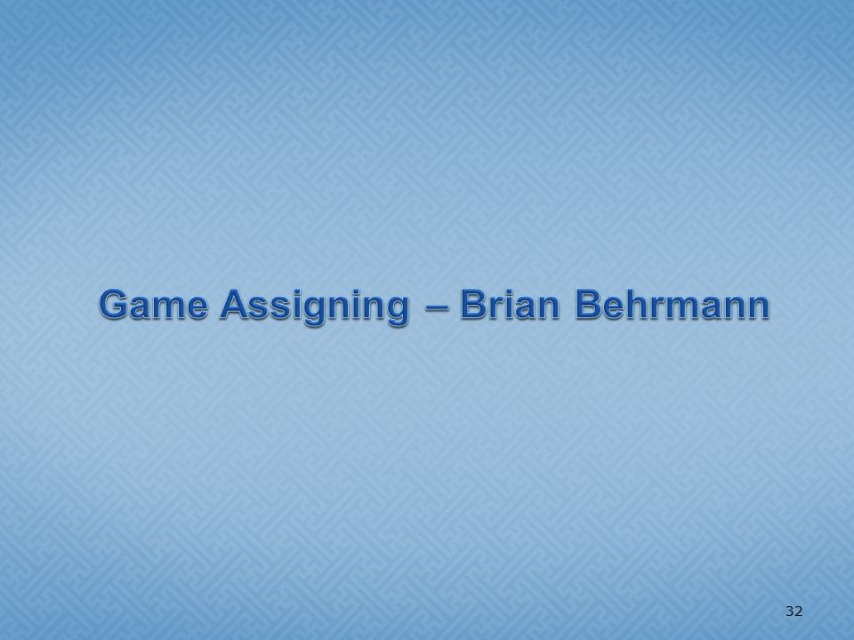 32 Game Assigning – Brian Behrmann