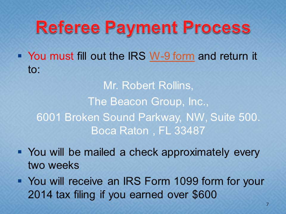  You must fill out the IRS W-9 form and return it to:W-9 form Mr.