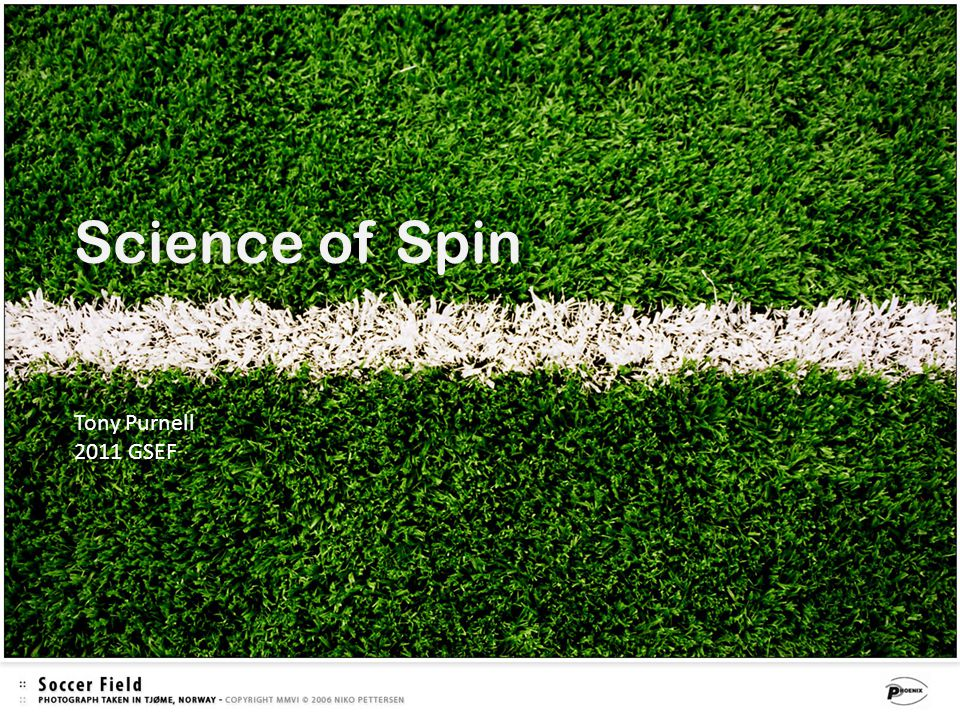 Science of SpinScience of Spin Tony Purnell 2011 GSEF
