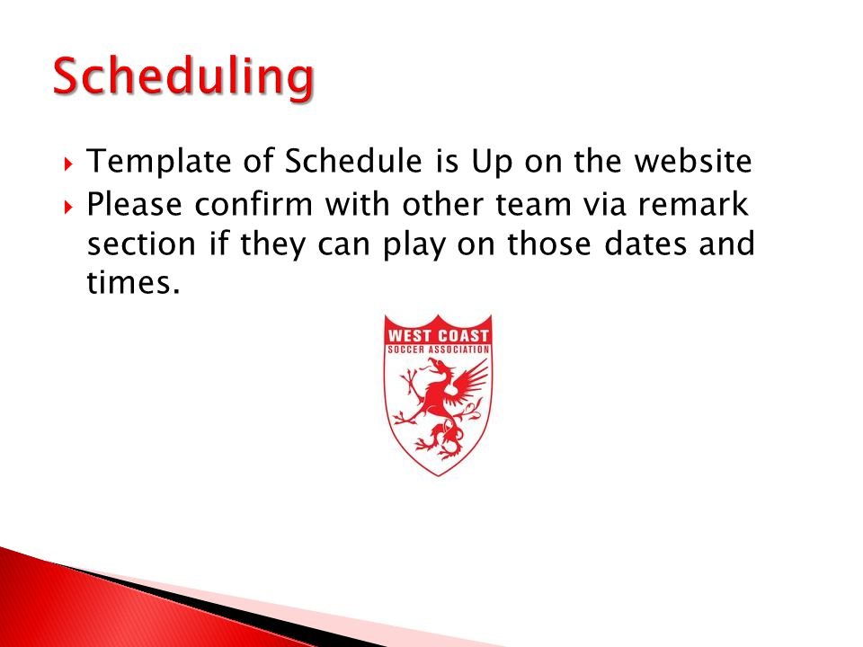  Template of Schedule is Up on the website  Please confirm with other team via remark section if they can play on those dates and times.
