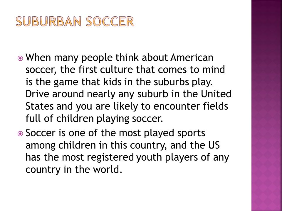  When many people think about American soccer, the first culture that comes to mind is the game that kids in the suburbs play. Drive around nearly an