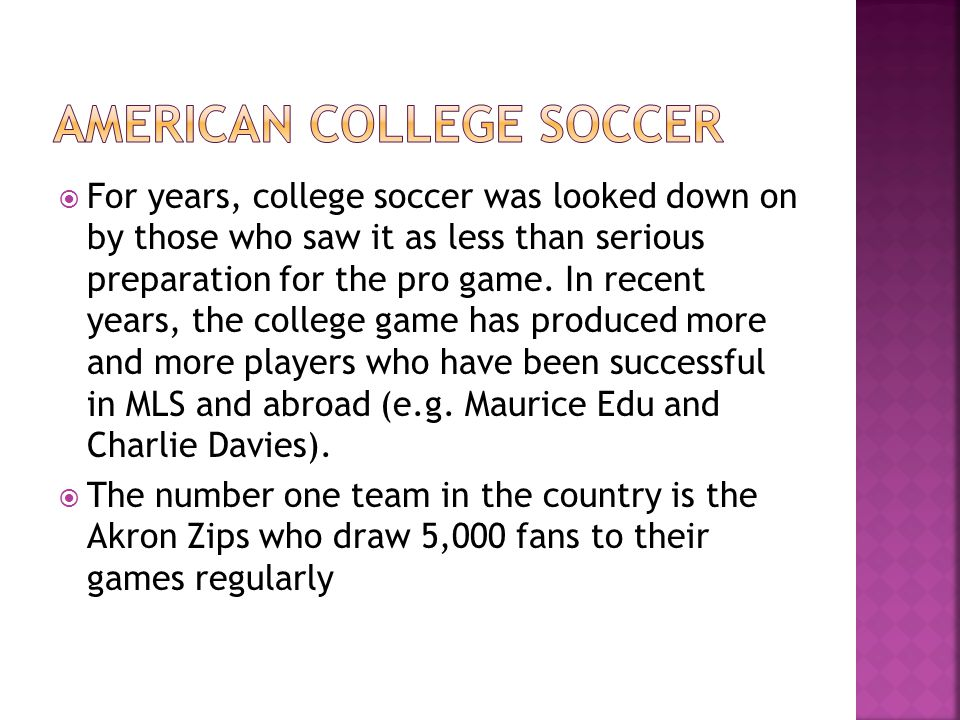  For years, college soccer was looked down on by those who saw it as less than serious preparation for the pro game.