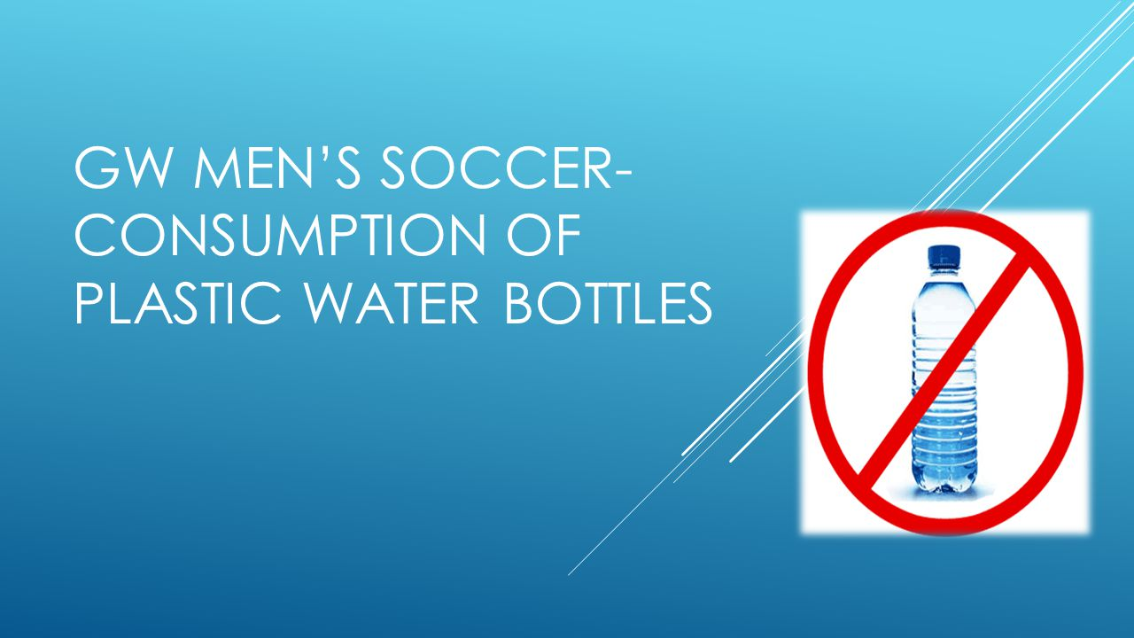 GW MEN'S SOCCER- CONSUMPTION OF PLASTIC WATER BOTTLES