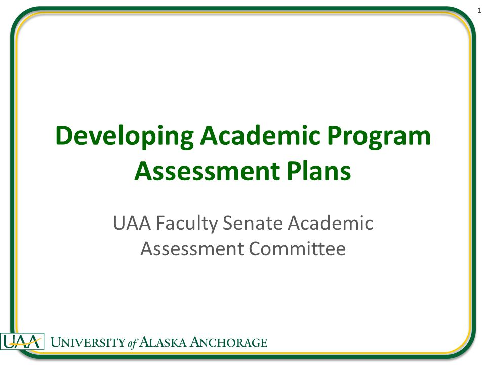 Developing Academic Program Assessment Plans UAA Faculty Senate Academic Assessment Committee 1
