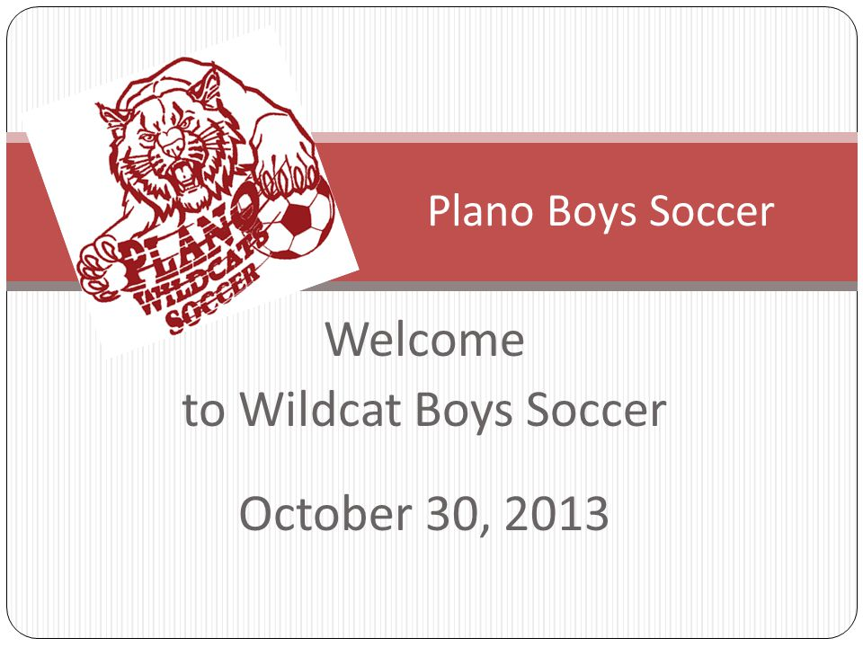 Welcome to Wildcat Boys Soccer October 30, 2013 Plano Boys Soccer