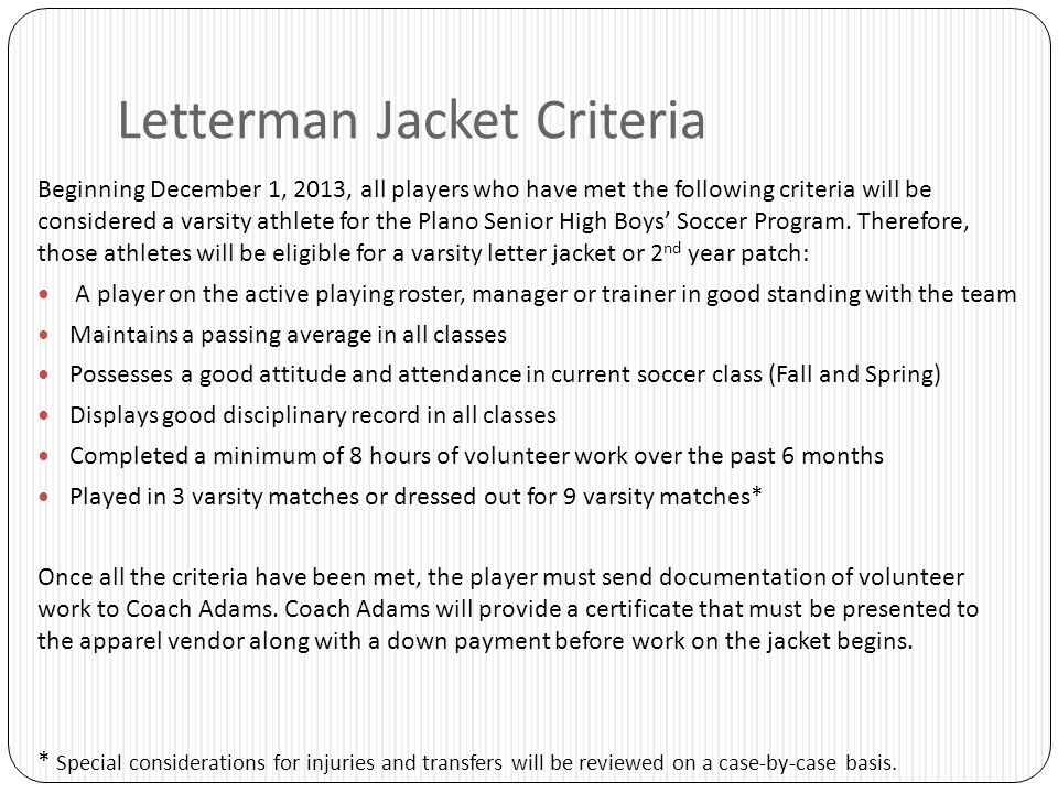Letterman Jacket Criteria Beginning December 1, 2013, all players who have met the following criteria will be considered a varsity athlete for the Plano Senior High Boys' Soccer Program.