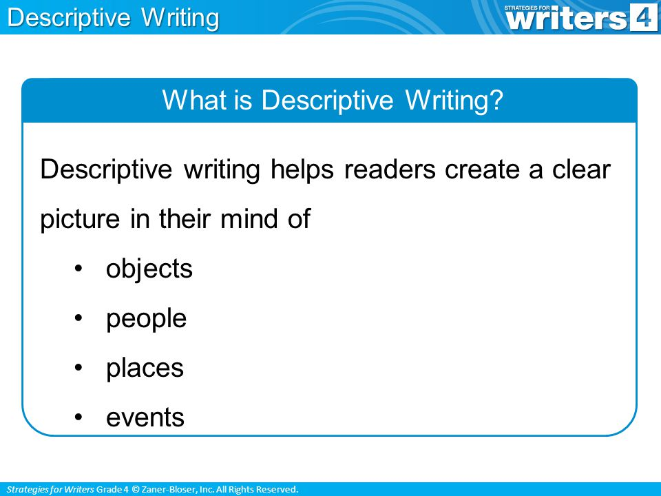 Strategies for Writers Grade 4 © Zaner-Bloser, Inc. All Rights Reserved. What is Descriptive Writing? Descriptive writing helps readers create a clear