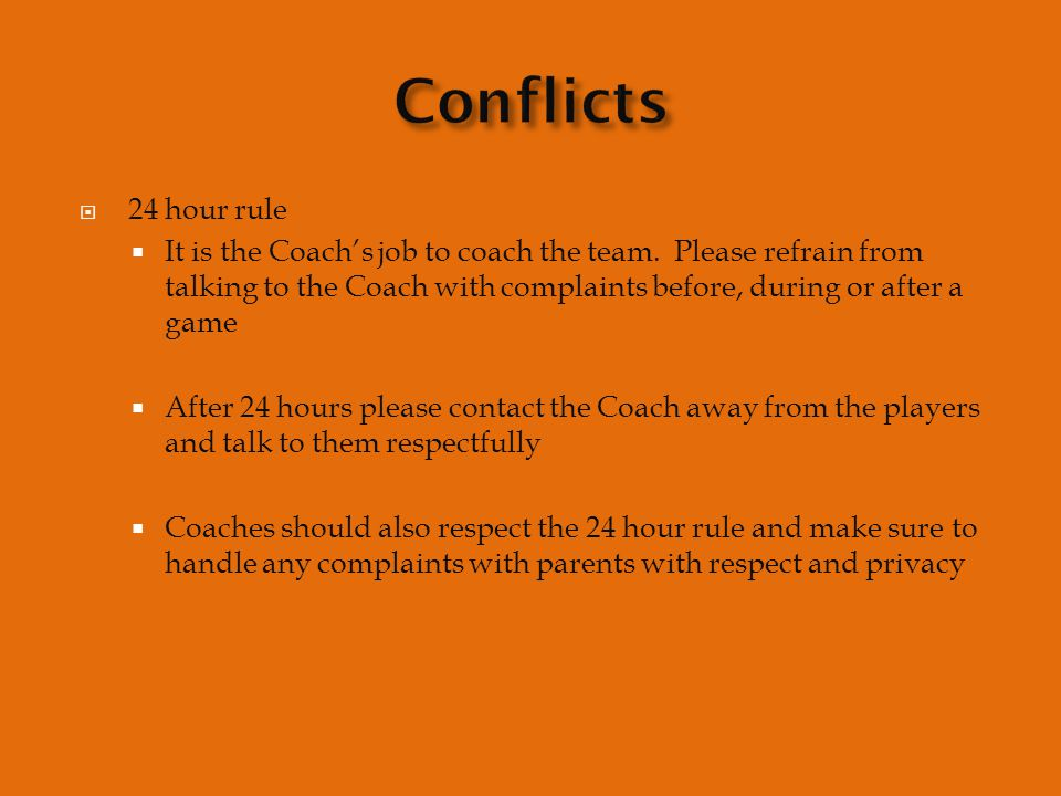  24 hour rule  It is the Coach's job to coach the team.