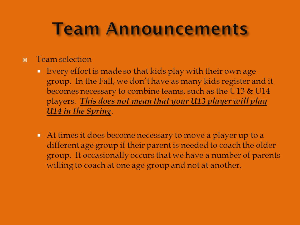  Team selection  Every effort is made so that kids play with their own age group.