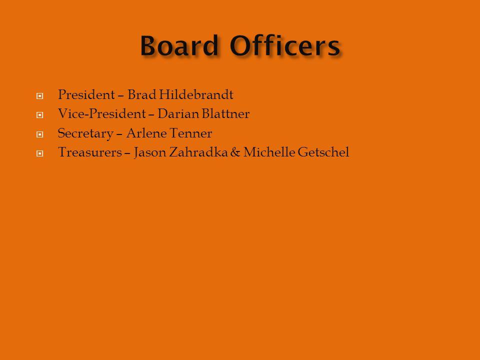  President – Brad Hildebrandt  Vice-President – Darian Blattner  Secretary – Arlene Tenner  Treasurers – Jason Zahradka & Michelle Getschel